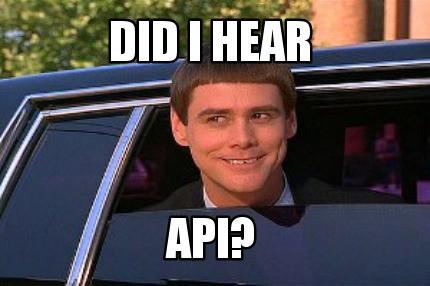 Did I hear API?